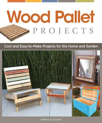 Wood Pallet Projects By Gleason, Chris